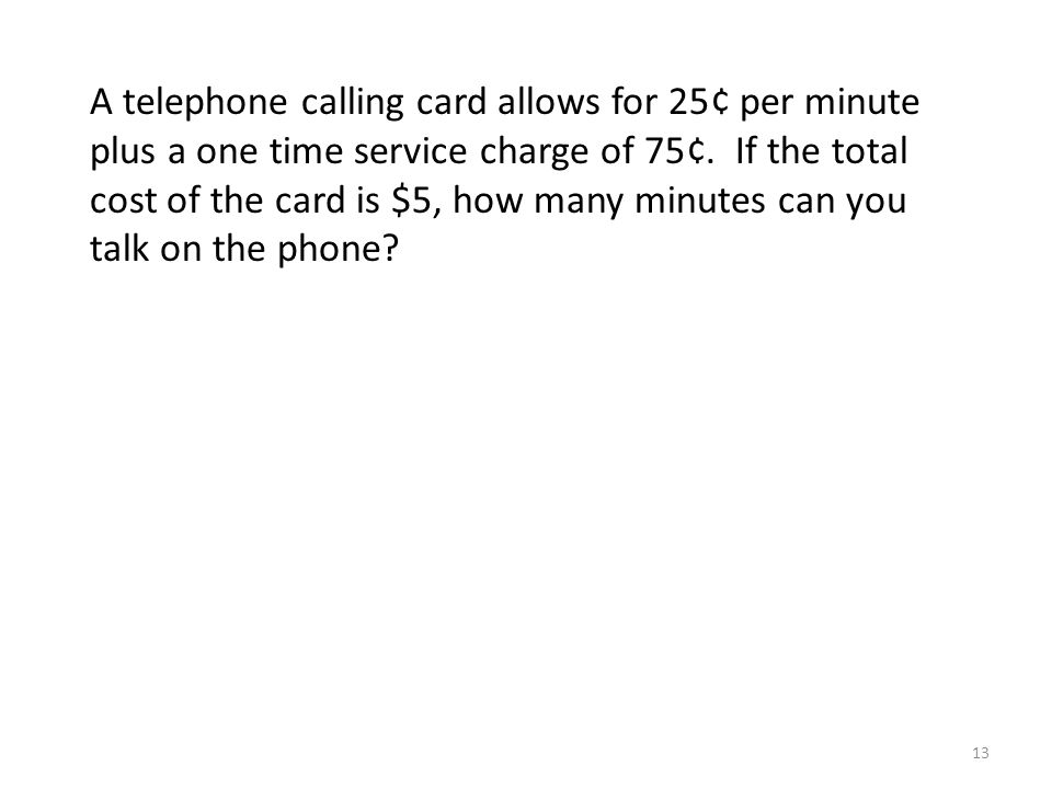 A telephone calling card allows for 25¢ per minute plus a one time service charge of 75¢.