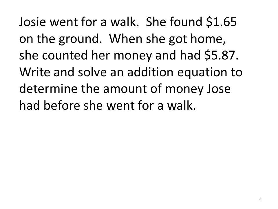 Josie went for a walk. She found $1.65 on the ground.
