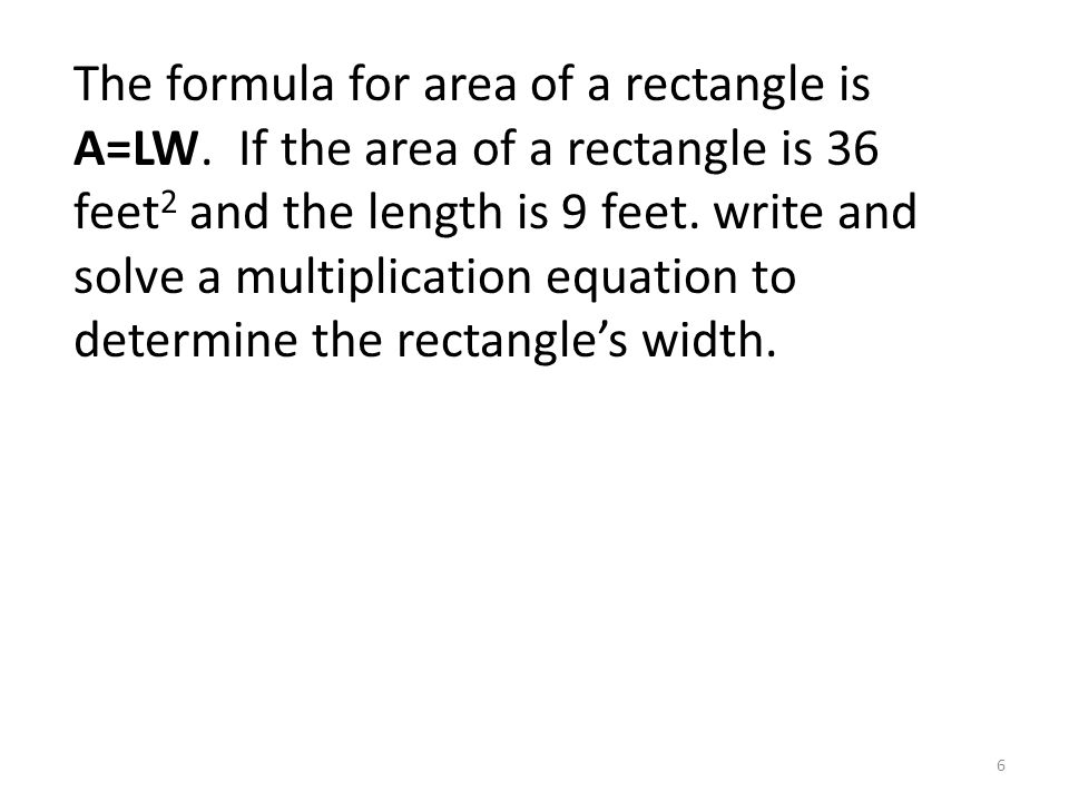 The formula for area of a rectangle is A=LW.