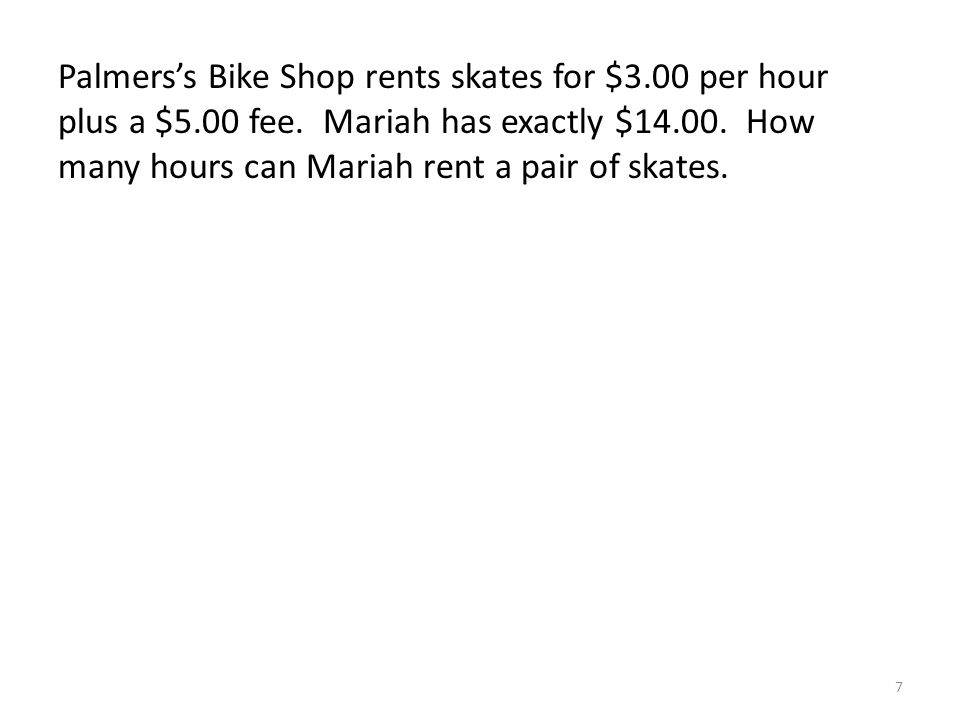 Palmers's Bike Shop rents skates for $3.00 per hour plus a $5.00 fee.