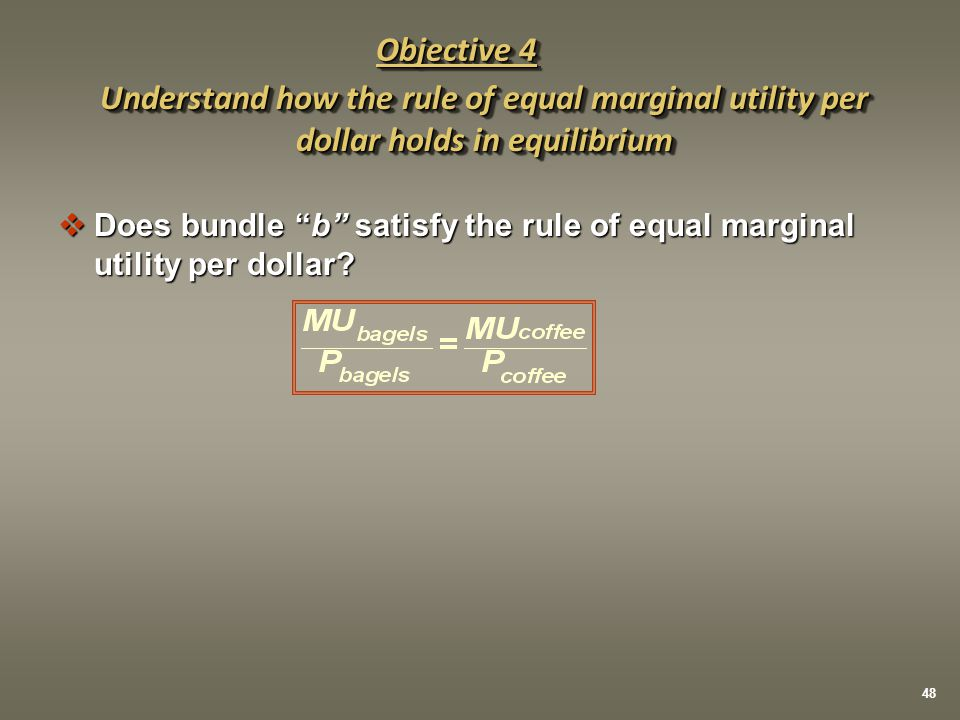 " Does bundle ""b"" satisfy the rule of equal marginal utility per dollar? Understand how the rule of equal marginal utility per dollar holds in equilib"