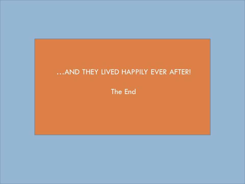 …AND THEY LIVED HAPPILY EVER AFTER! The End