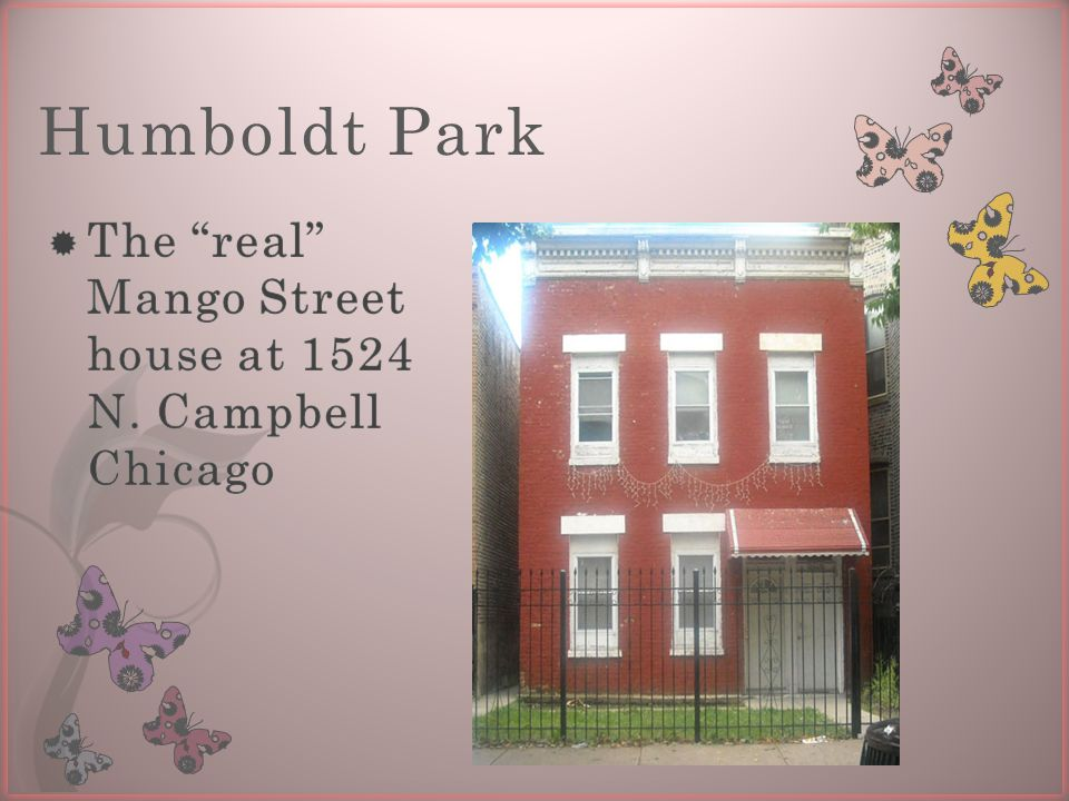 Humboldt Park  The real Mango Street house at 1524 N. Campbell Chicago