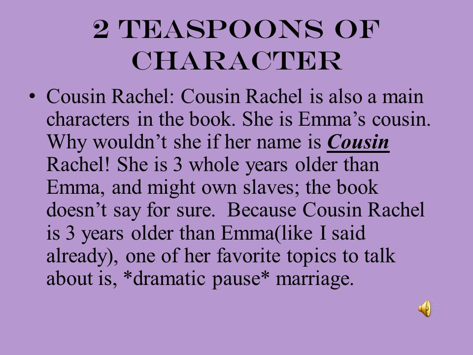 2 Teaspoons of CHARACTER Cousin Rachel: Cousin Rachel is also a main characters in the book.