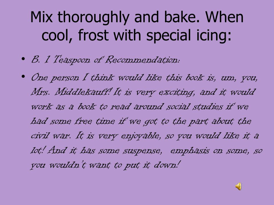 Mix thoroughly and bake.When cool, frost with special icing: B.
