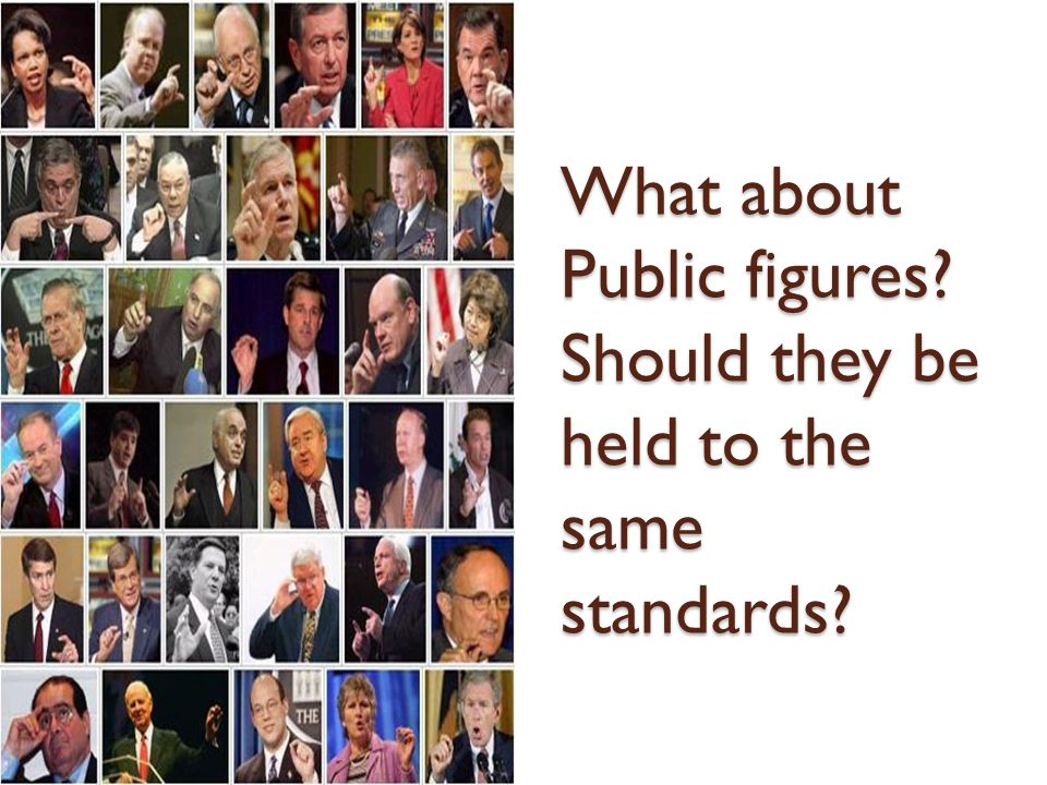 What about Public figures? Should they be held to the same standards?