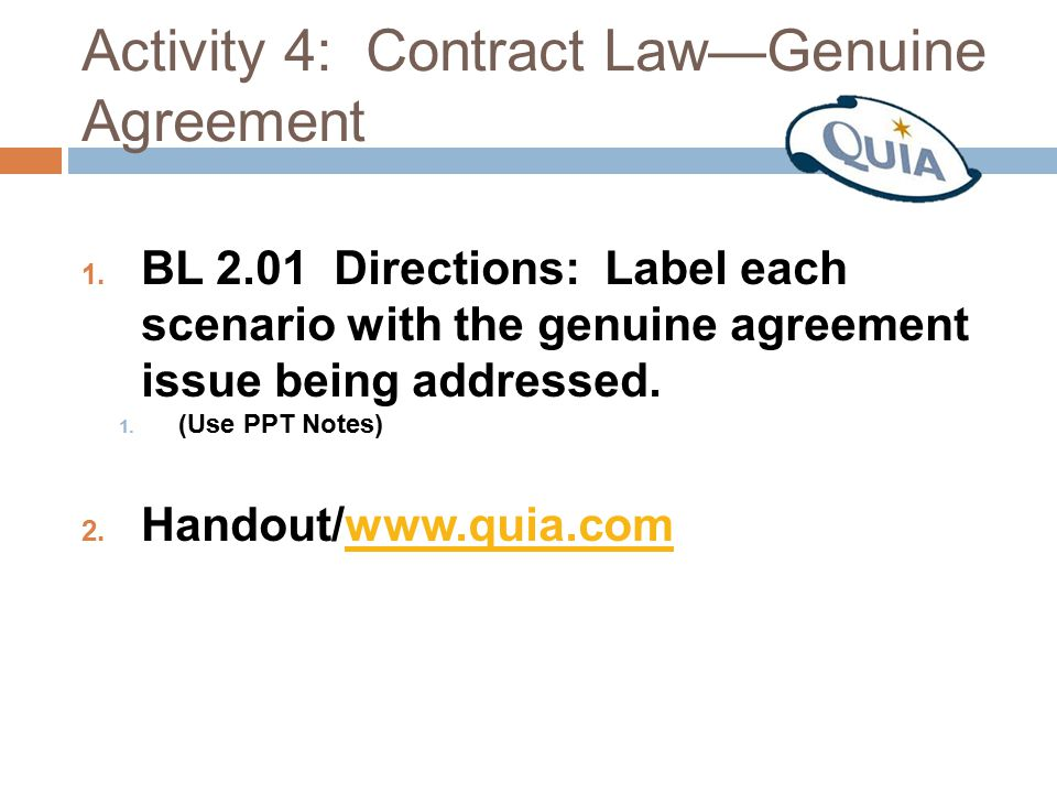 Activity 4: Contract Law—Genuine Agreement 1. BL 2.01 Directions: Label each scenario with the genuine agreement issue being addressed. 1. (Use PPT No