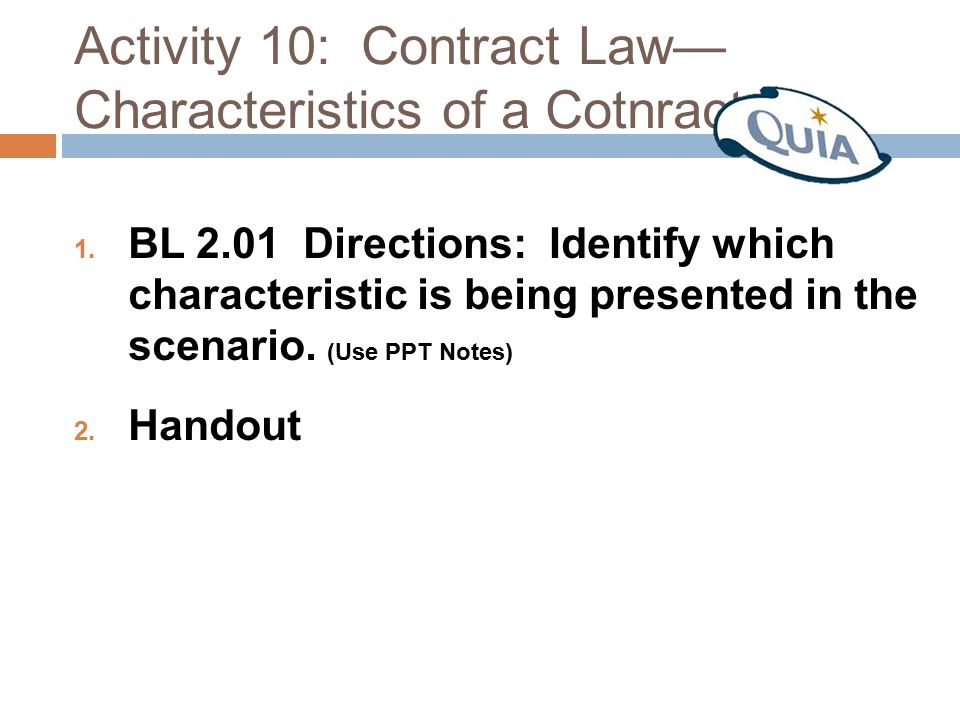 Activity 10: Contract Law— Characteristics of a Cotnract 1. BL 2.01 Directions: Identify which characteristic is being presented in the scenario. (Use