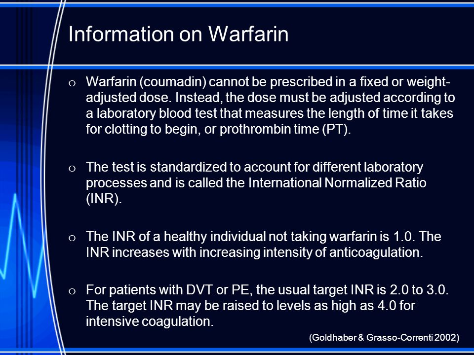 Information on Heparin o Standard treatment of PE requires a continuous IV infusion of heparin with the dose adjusted to a target a PTT of 60 to 80 seconds.