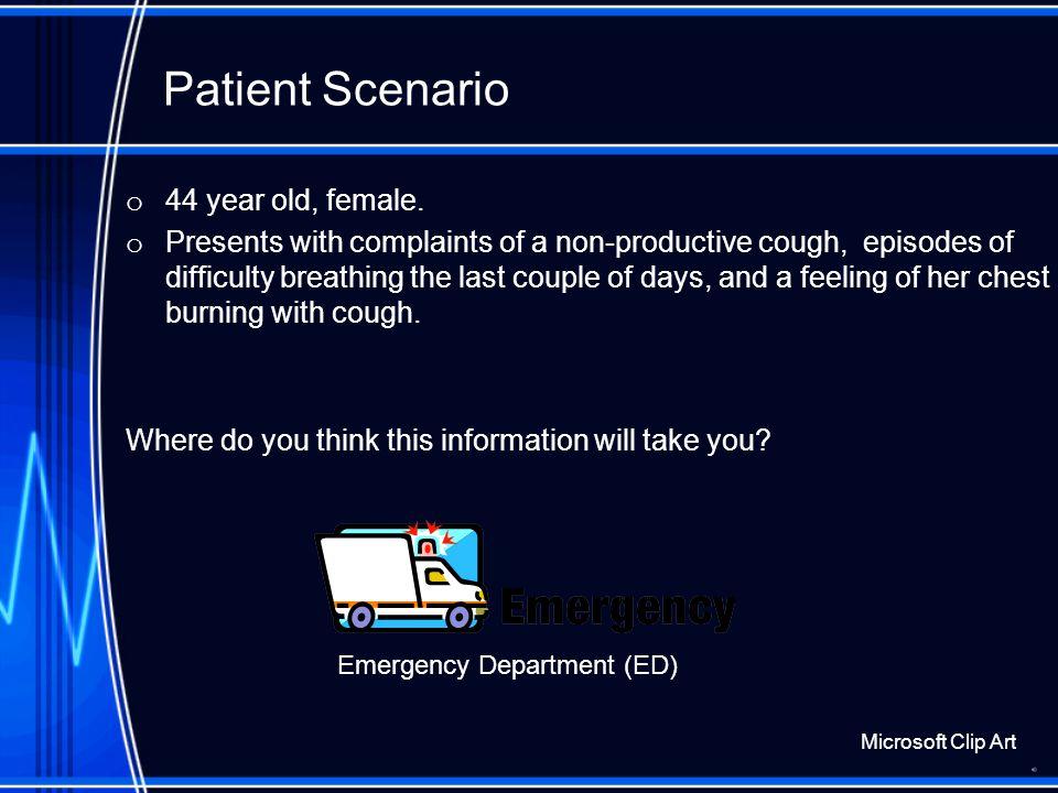 Patient Scenario o 44 year old, female.