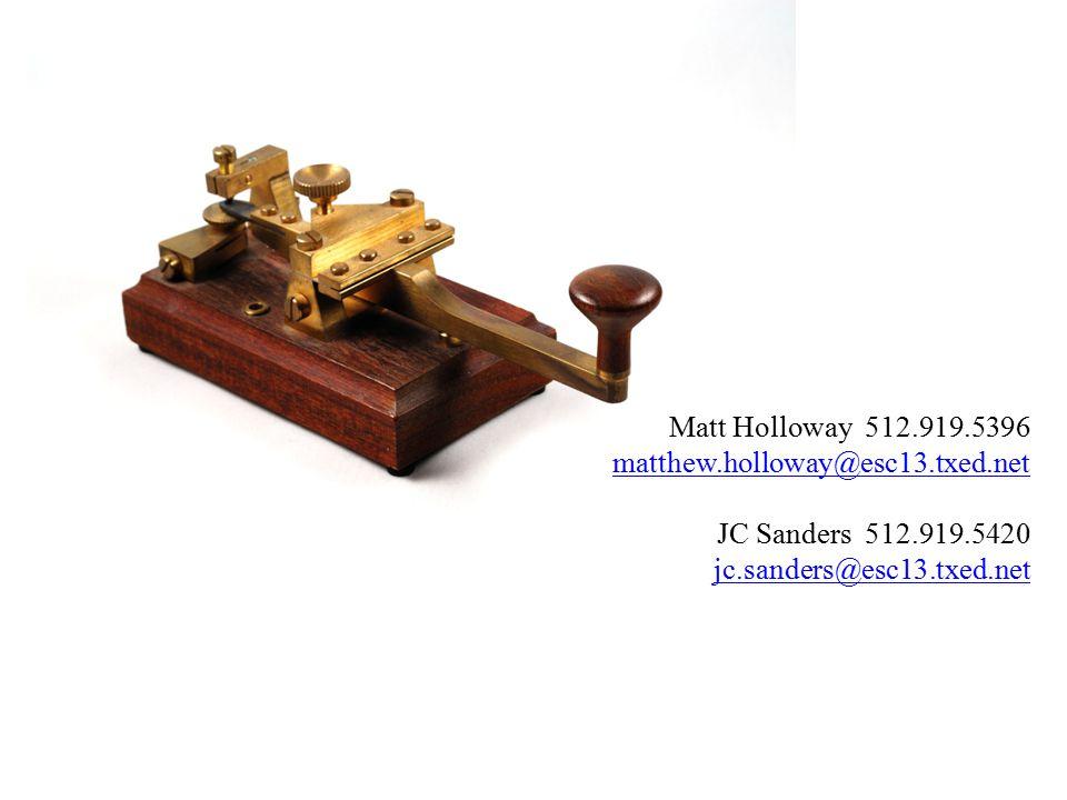 Matt Holloway 512.919.5396 matthew.holloway@esc13.txed.net JC Sanders 512.919.5420 jc.sanders@esc13.txed.net