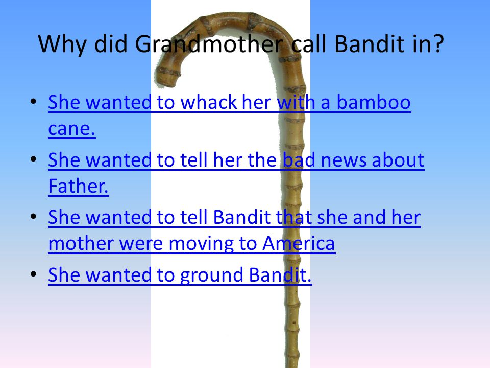 Why did Grandmother call Bandit in. She wanted to whack her with a bamboo cane.
