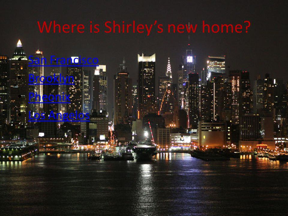 Where is Shirley's new home San Francisco Brooklyn Pheonix Los Angelos