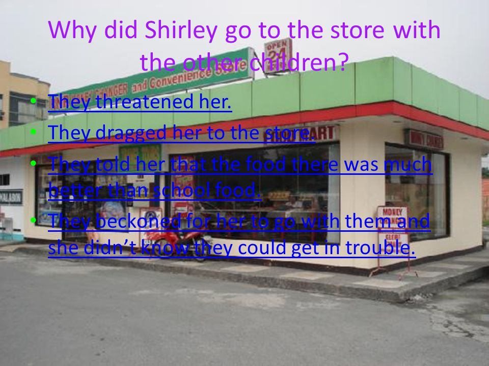 Why did Shirley go to the store with the other children.