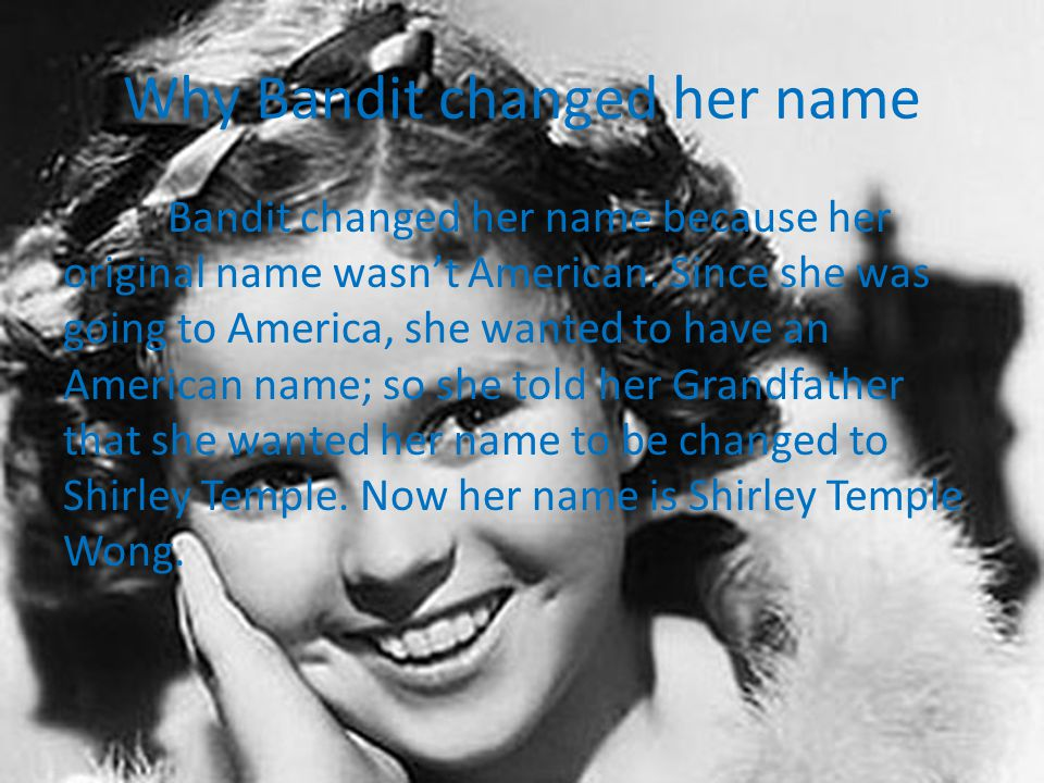 Why Bandit changed her name Bandit changed her name because her original name wasn't American.