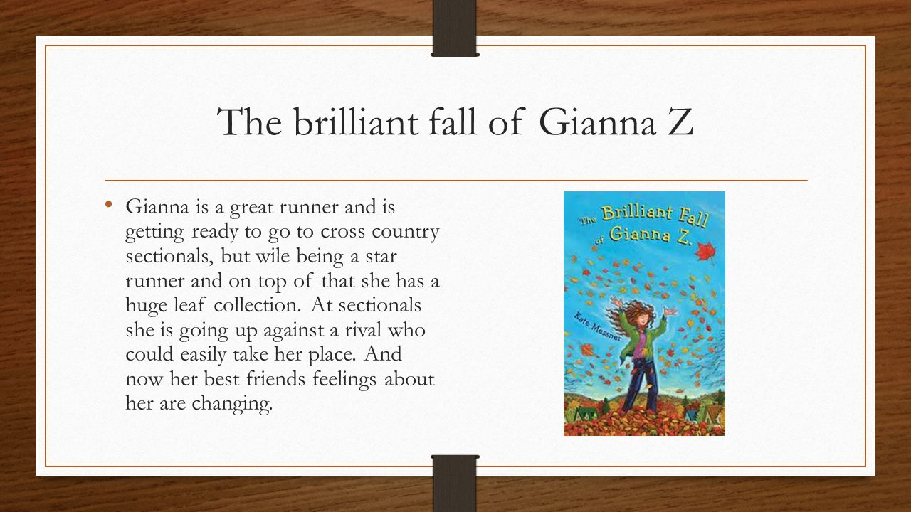The brilliant fall of Gianna Z Gianna is a great runner and is getting ready to go to cross country sectionals, but wile being a star runner and on top of that she has a huge leaf collection.