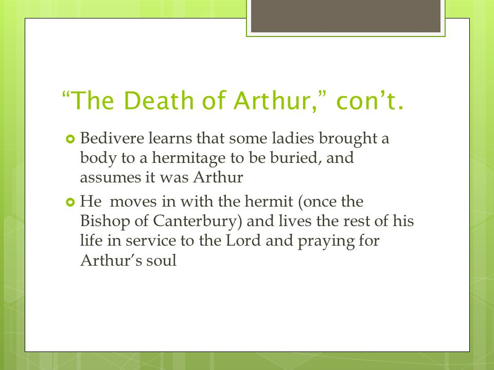 """""""The Death of Arthur,"""" con't.  Bedivere learns that some ladies brought a body to a hermitage to be buried, and assumes it was Arthur  He moves in w"""