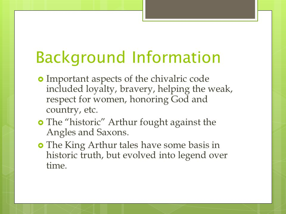 Background Information  Important aspects of the chivalric code included loyalty, bravery, helping the weak, respect for women, honoring God and country, etc.