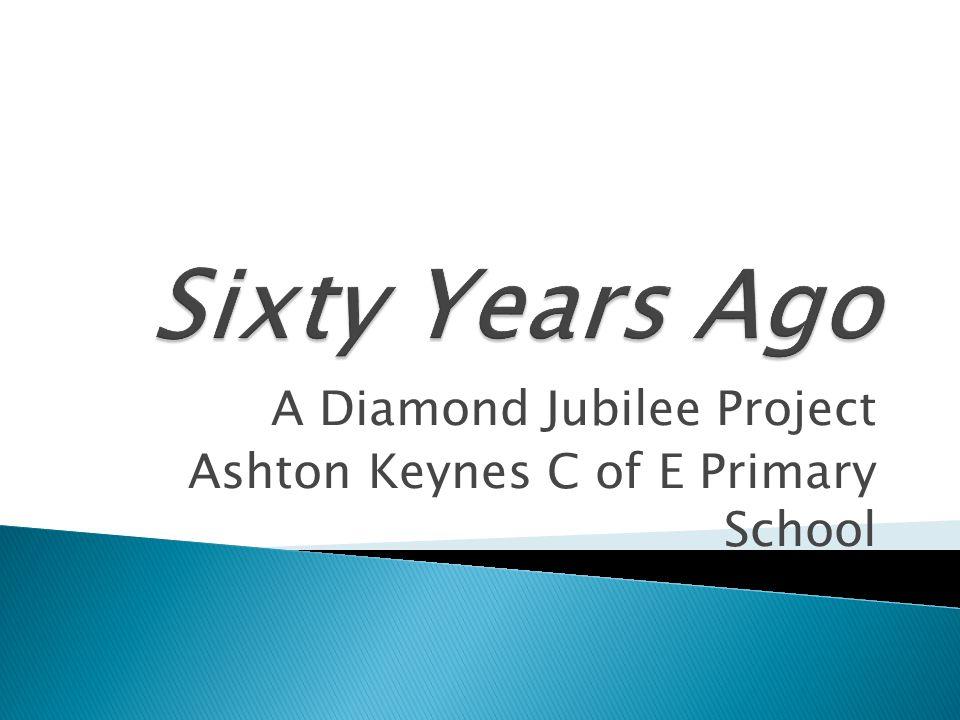A Diamond Jubilee Project Ashton Keynes C of E Primary School