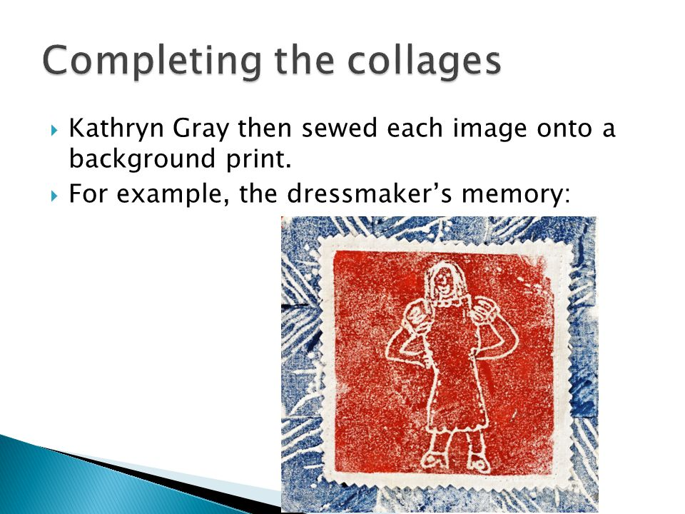  Kathryn Gray then sewed each image onto a background print.