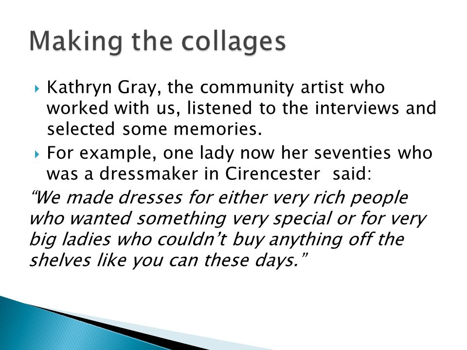  Kathryn Gray, the community artist who worked with us, listened to the interviews and selected some memories.