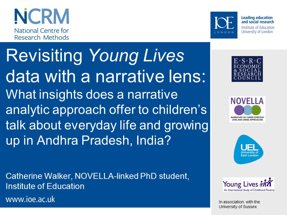 Revisiting Young Lives data with a narrative lens: What insights does a narrative analytic approach offer to children's talk about everyday life and growing up in Andhra Pradesh, India.