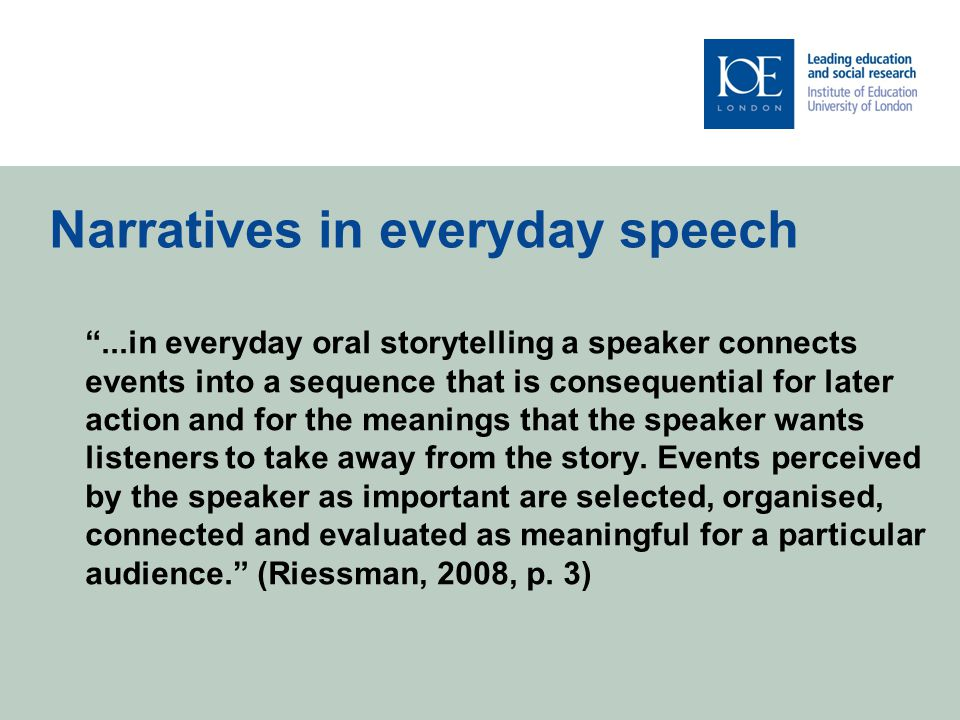 Narratives in everyday speech ...in everyday oral storytelling a speaker connects events into a sequence that is consequential for later action and for the meanings that the speaker wants listeners to take away from the story.