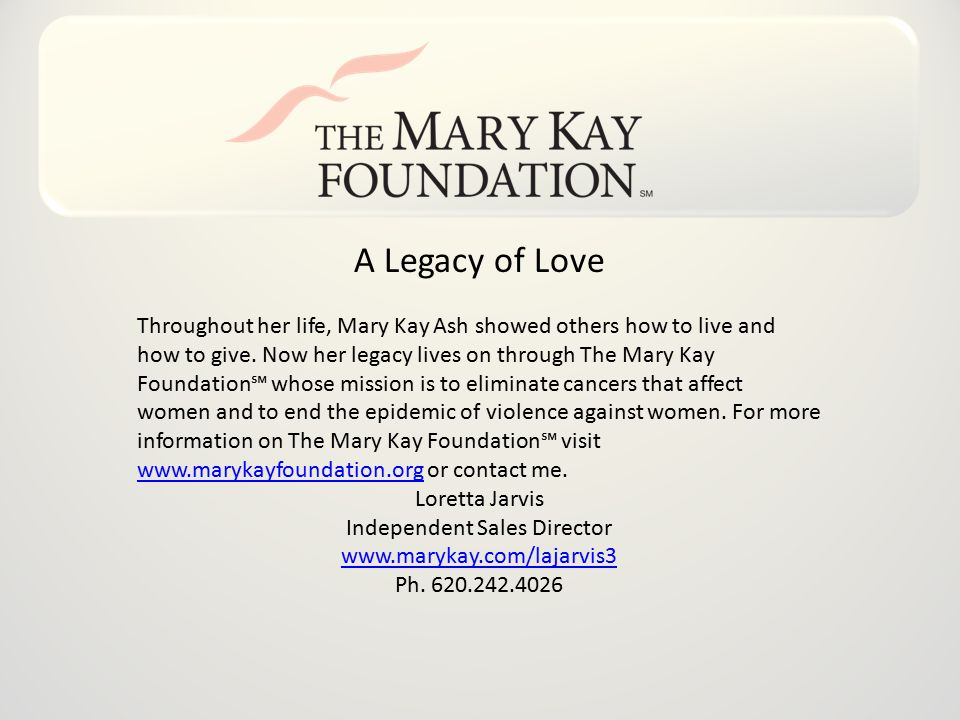A Legacy of Love Throughout her life, Mary Kay Ash showed others how to live and how to give.
