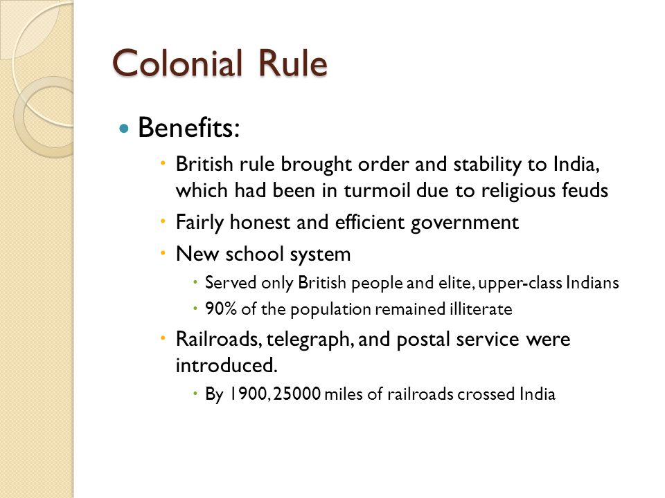 Colonial Rule Costs:  British Industries destroyed local economies  British textiles put thousands of women out of work and crippled the Indian textile industry  In rural area, the British used Zamindars to collect taxes  Zamindars abused their power.