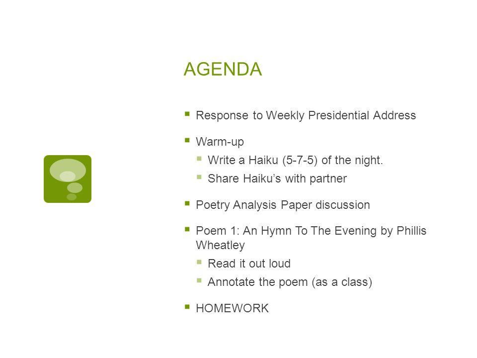AGENDA  Response to Weekly Presidential Address  Warm-up  Write a Haiku (5-7-5) of the night.  Share Haiku's with partner  Poetry Analysis Paper
