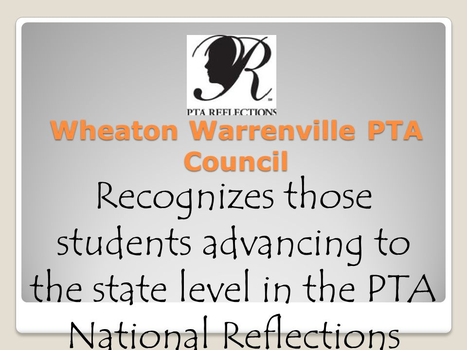 Wheaton Warrenville PTA Council Recognizes those students advancing to the state level in the PTA National Reflections program in Literature