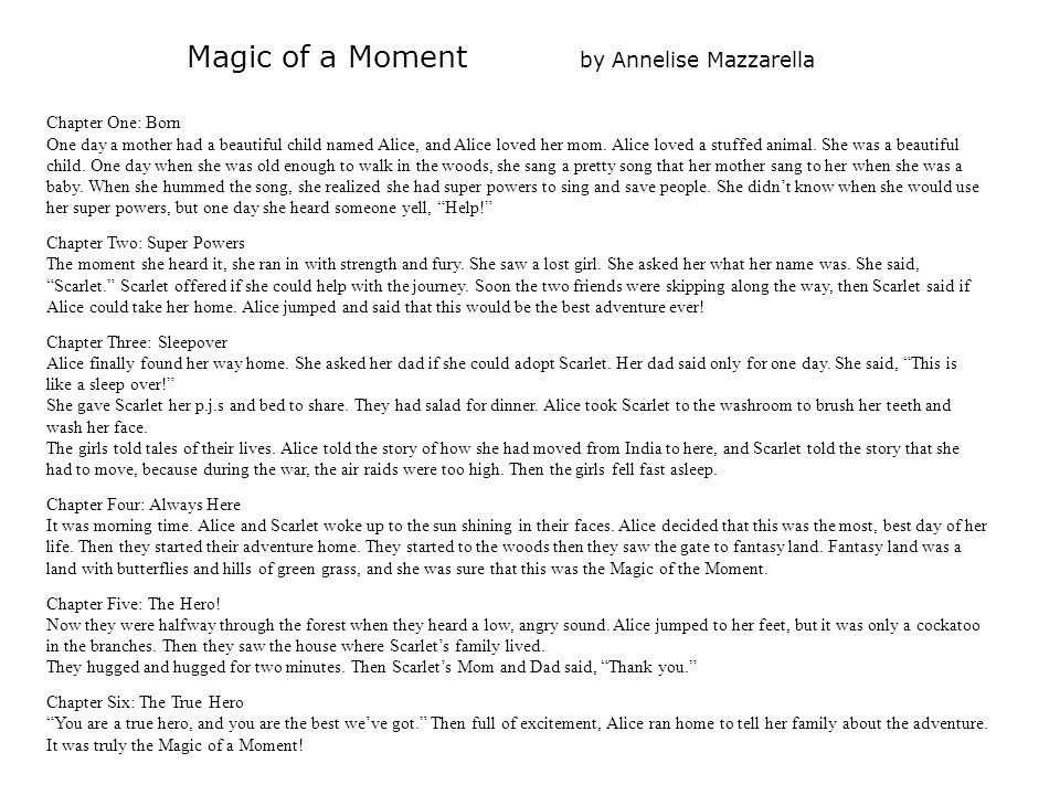 Magic of a Moment by Annelise Mazzarella Chapter One: Born One day a mother had a beautiful child named Alice, and Alice loved her mom.