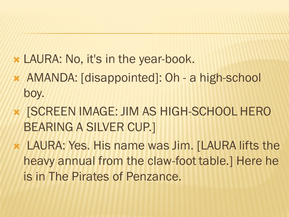  LAURA: No, it s in the year-book.  AMANDA: [disappointed]: Oh - a high-school boy.