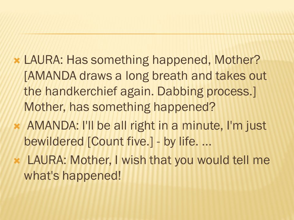  LAURA: Has something happened, Mother.