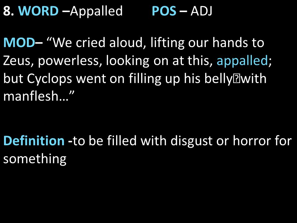 """8. WORD –AppalledPOS – ADJ MOD– """"We cried aloud, lifting our hands to Zeus, powerless, looking on at this, appalled; but Cyclops went on filling up hi"""