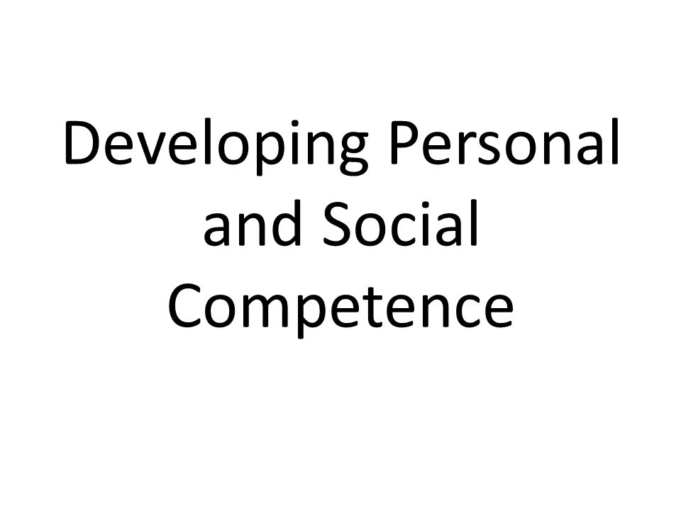 Developing Personal and Social Competence
