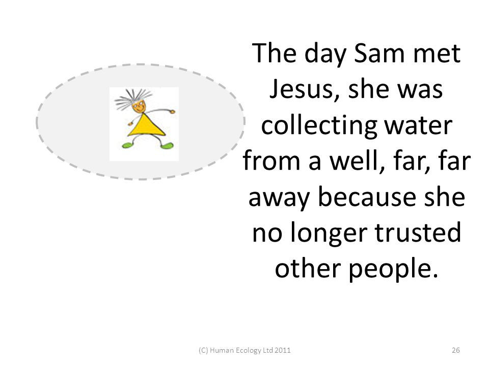 The day Sam met Jesus, she was collecting water from a well, far, far away because she no longer trusted other people. (C) Human Ecology Ltd 201126