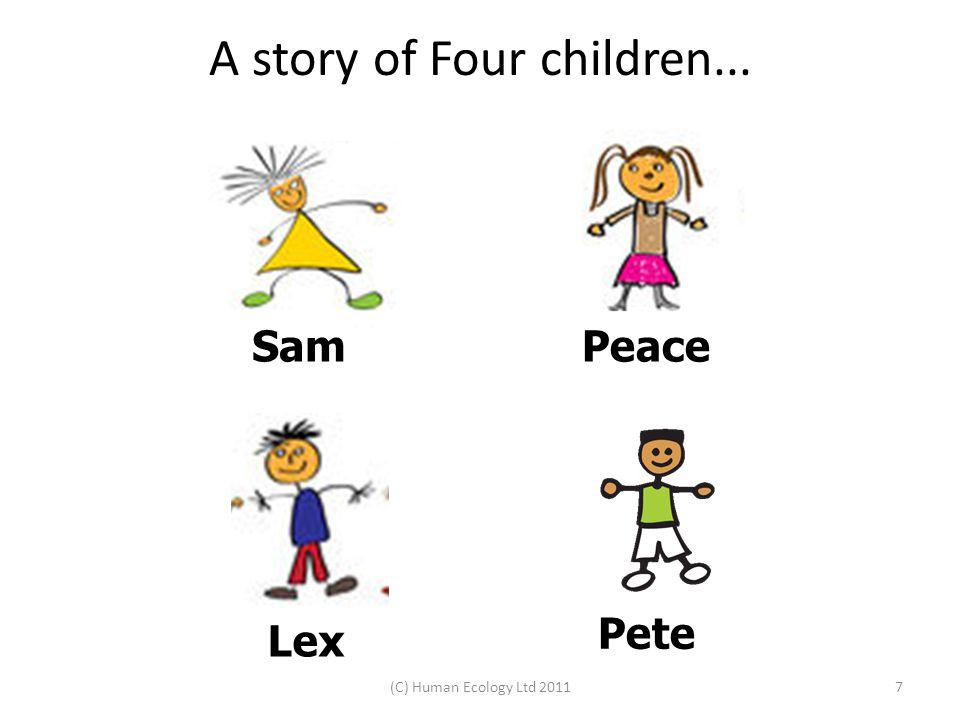A story of Four children... (C) Human Ecology Ltd 20117 SamPeace Lex Pete
