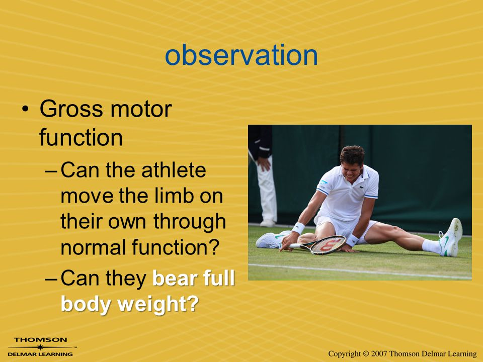 observation Gross motor function –Can the athlete move the limb on their own through normal function? bear full body weight? –Can they bear full body