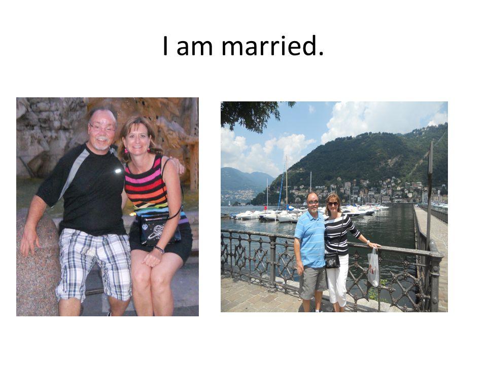 I am married.