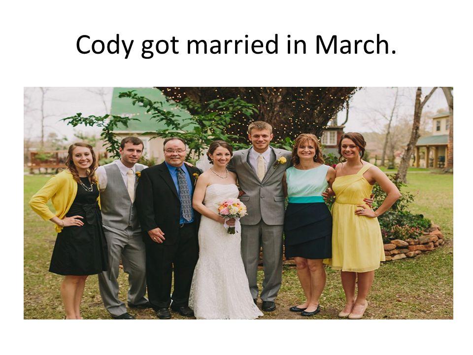 Cody got married in March.