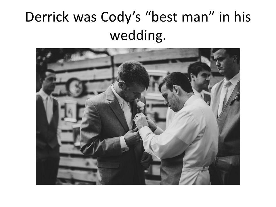Derrick was Cody's best man in his wedding.