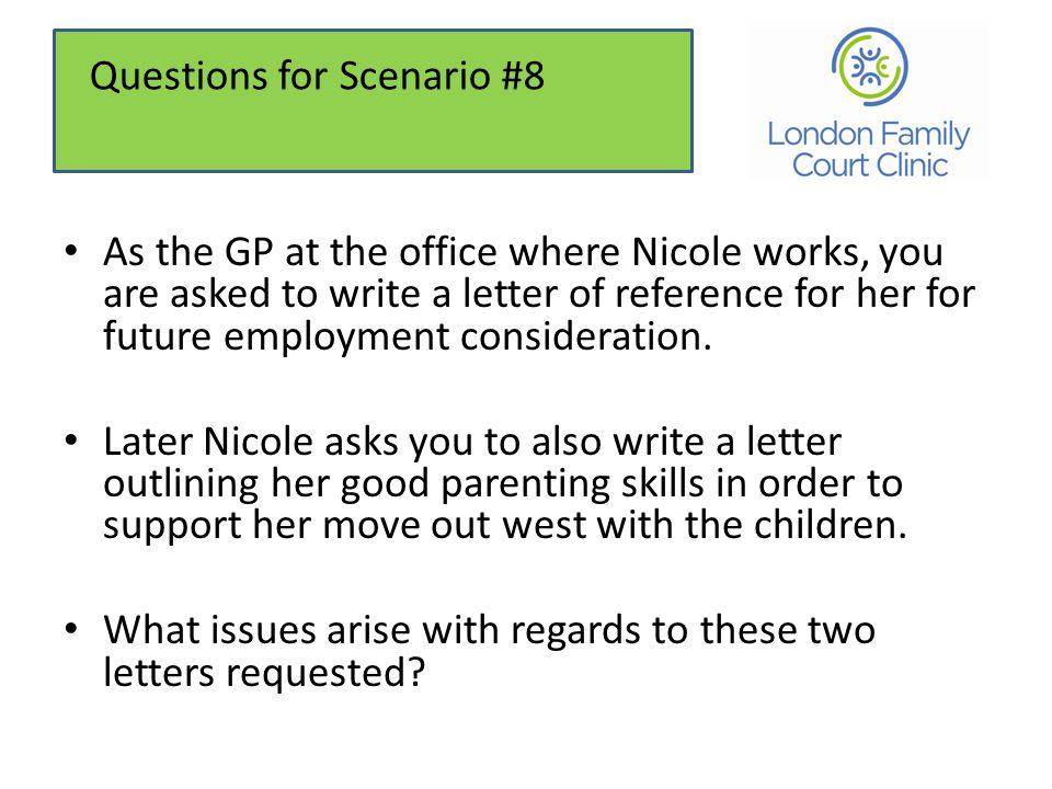 As the GP at the office where Nicole works, you are asked to write a letter of reference for her for future employment consideration.
