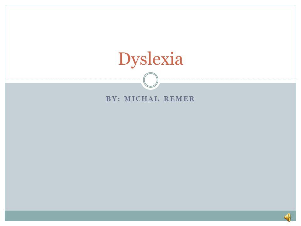 BY: MICHAL REMER Dyslexia