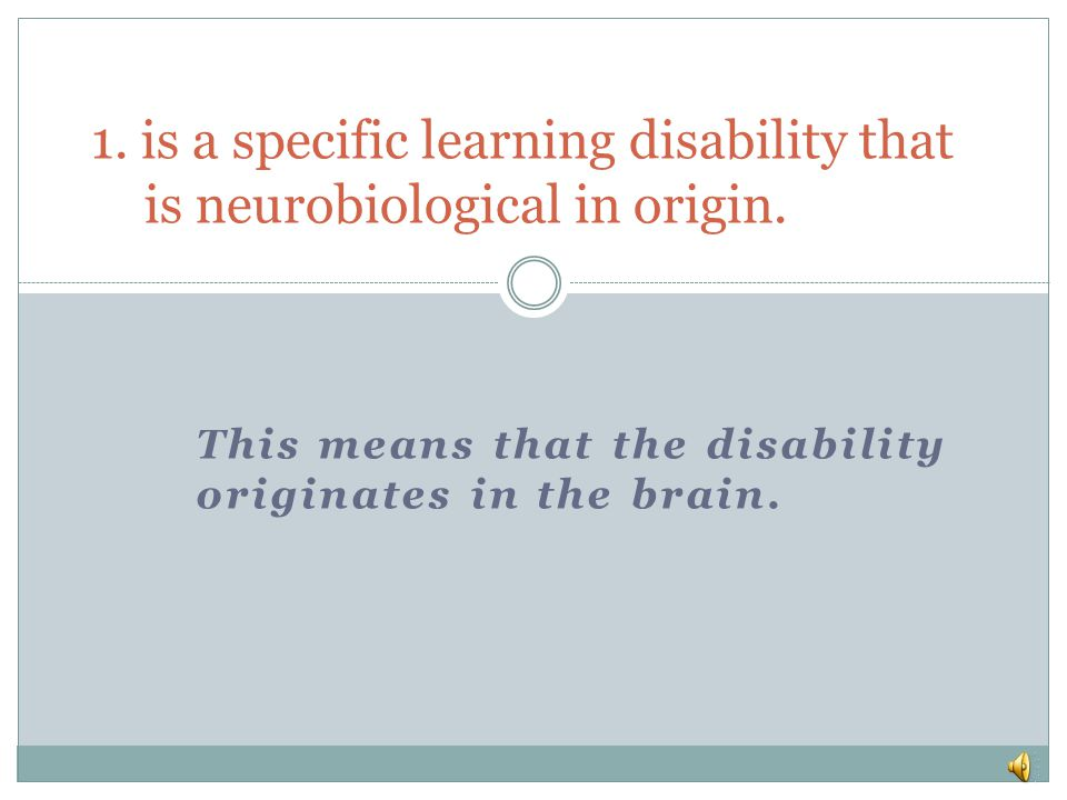 1. is a specific learning disability that is neurobiological in origin.