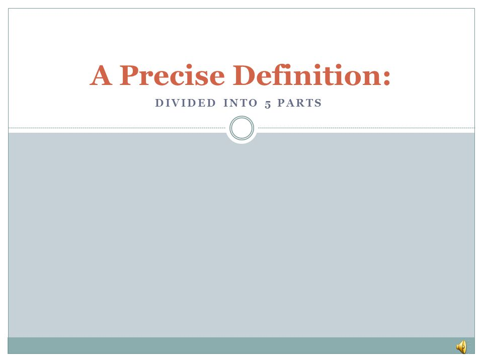 A Precise Definition: DIVIDED INTO 5 PARTS