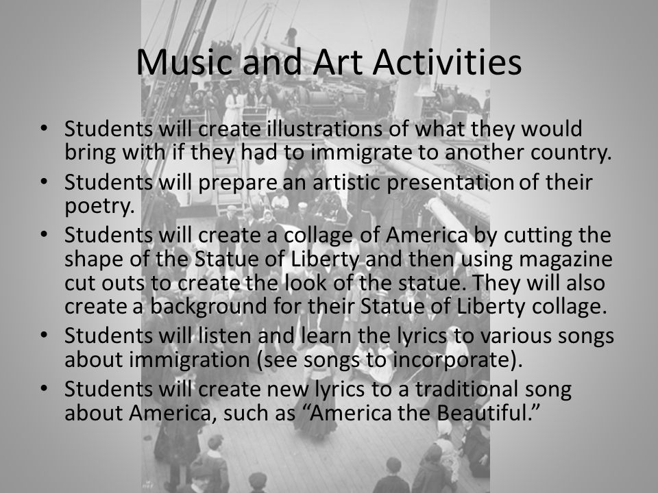 Music and Art Activities Students will create illustrations of what they would bring with if they had to immigrate to another country.