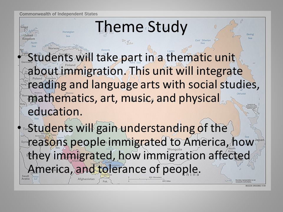 Theme Study Students will take part in a thematic unit about immigration.