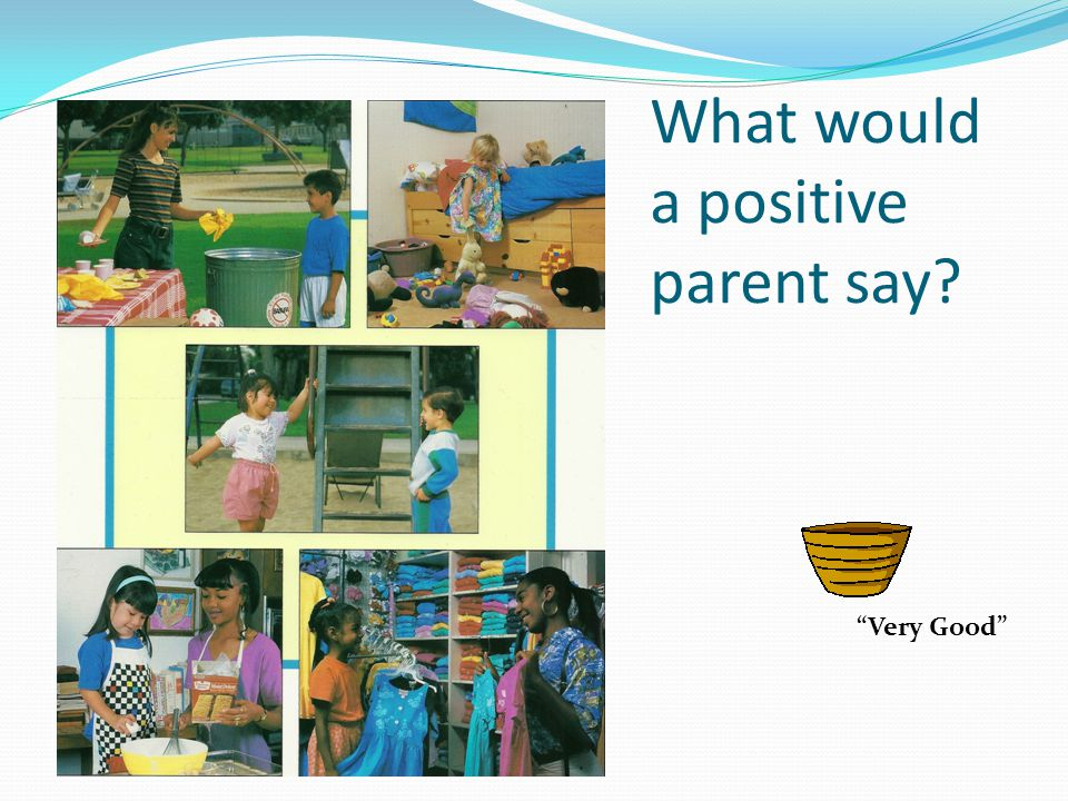 What would a positive parent say Very Good