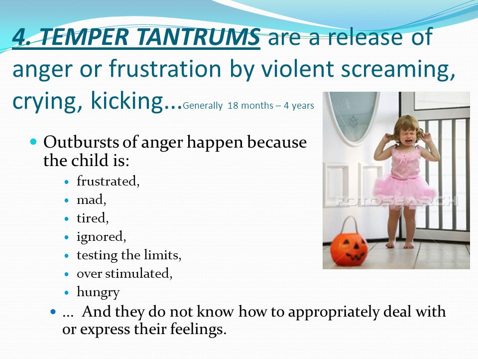 4. TEMPER TANTRUMS are a release of anger or frustration by violent screaming, crying, kicking...